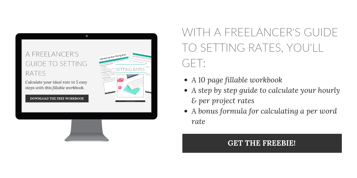 Grab your FREE workbook to learn everything you need to know about setting your ideal rate as a freelancers!