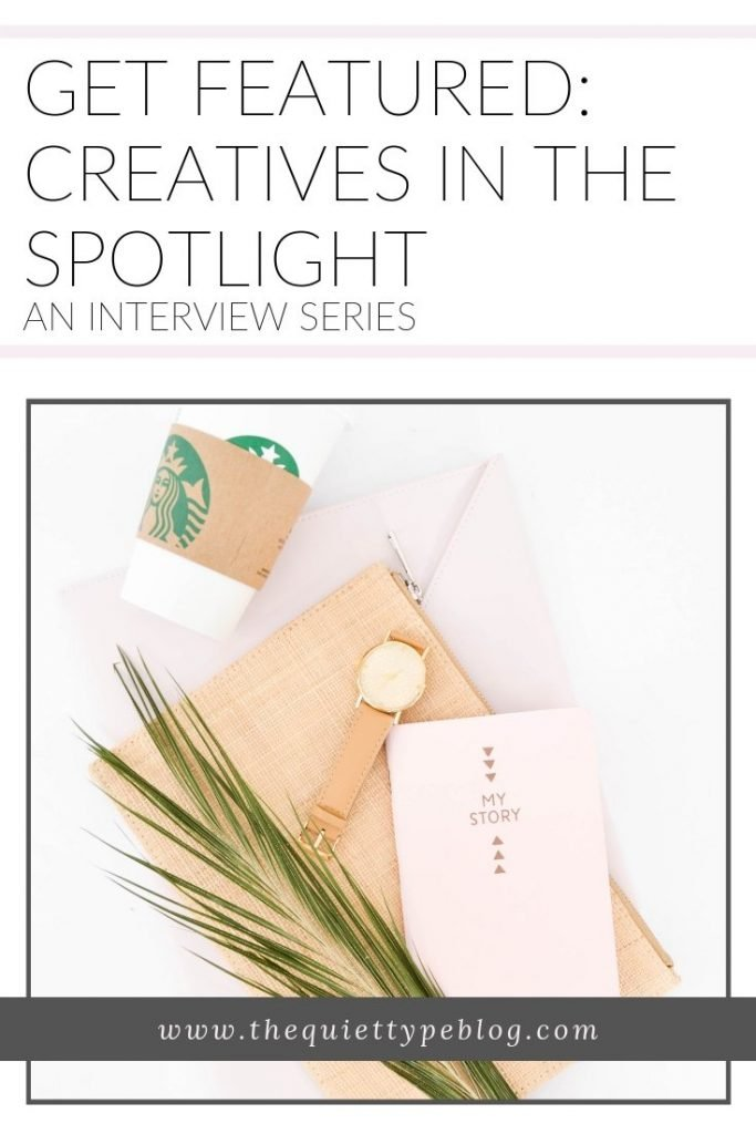 The Quiet Type is looking for creatives to feature in a new interview series, Creatives in the Spotlight. Interested in being featured? Click to find out more!