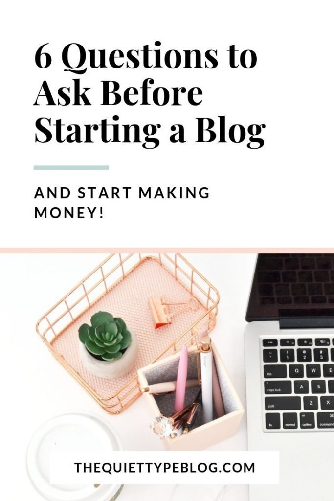 Asking yourself these six questions will help you turn a brand new blog into a money-making side hustle. #makemoneyblogging #workfromhome #startablog