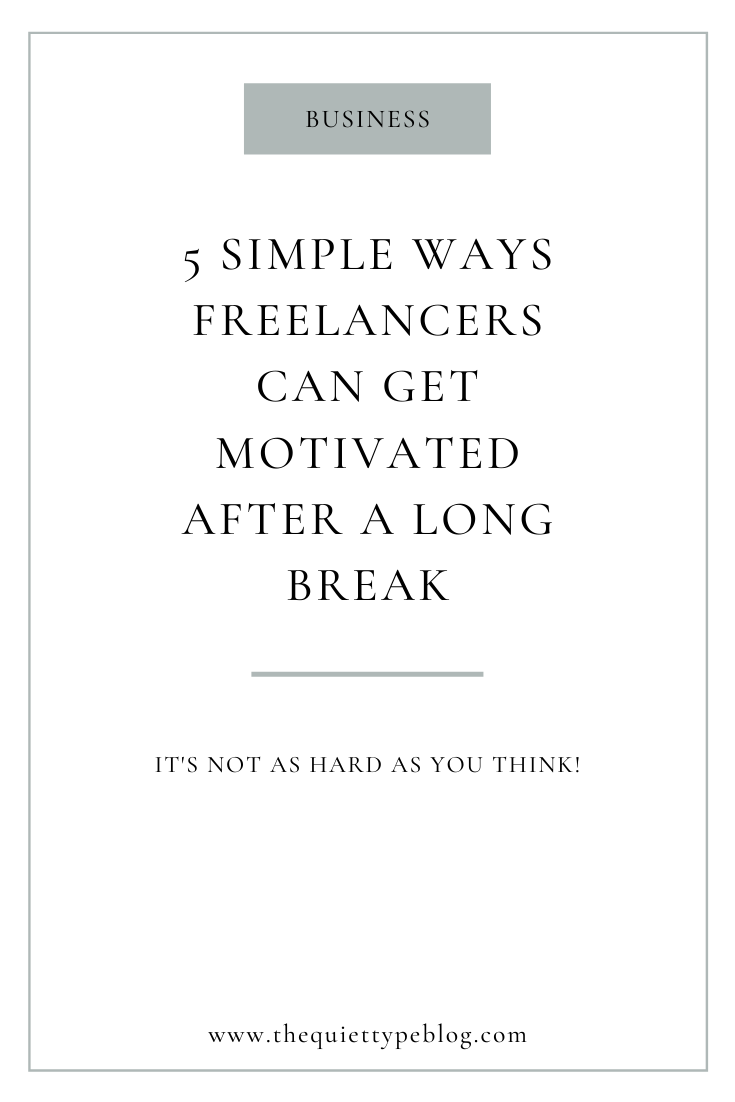 Five simple ways freelancers can get motivated after taking a long break. #freelancingtips #businesstipsforfreelancers #getmotivated