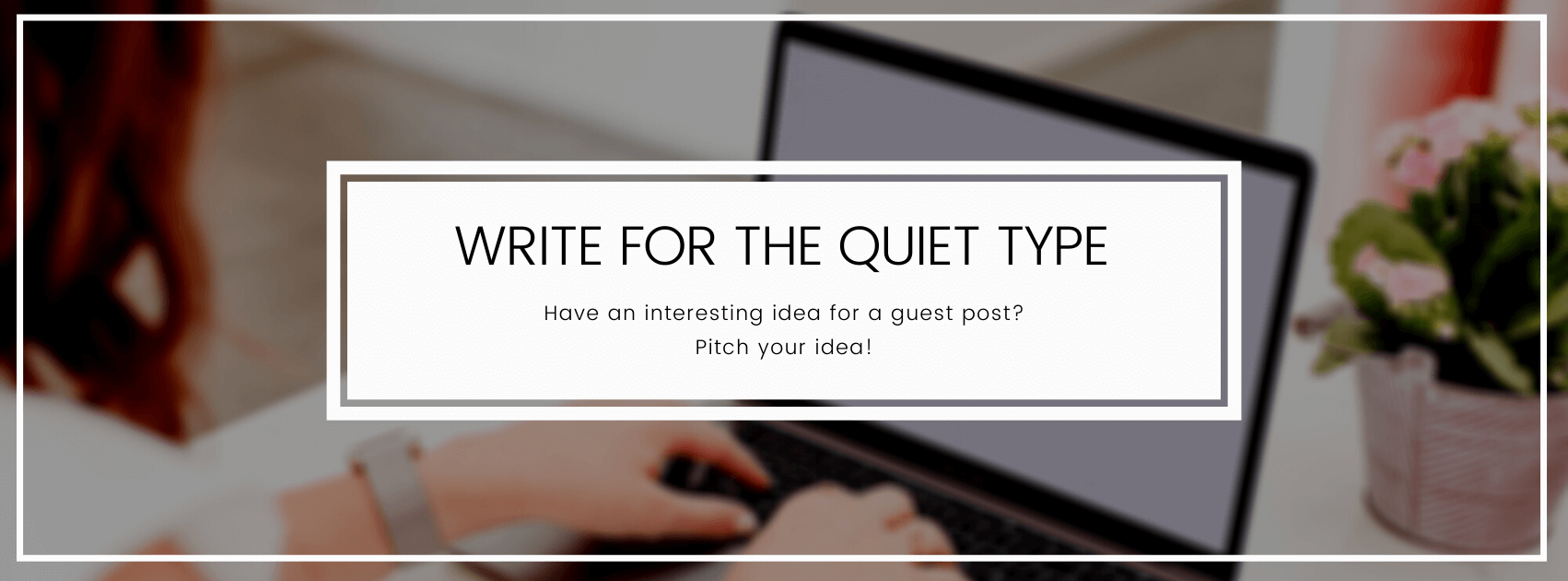 Have an interested idea for a guest post related to freelance writing, entrepreneurship, blogging, freelancing, or running an online business? Send your pitch to The Quiet Type!
