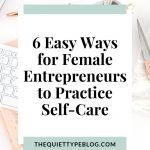 Why seHow Female Entrepreneurs Can Practice Self-Carelf-care for female entrepreneurs is important. 6 self-care ideas for creative entrepreneurs. #selfcaretips