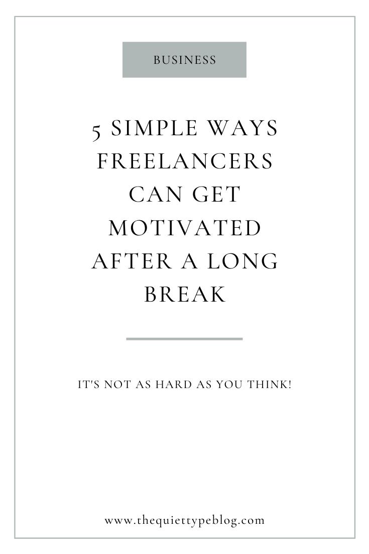 Five simple ways freelancers can get motivated after taking a long break. #freelancingtips #businesstipsforfreelancers #getmotivated