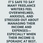 It's safe to say many freelance writers feel overwhelmed, anxious, and stressed out about managing their income and expenses—especially when their income is sporadic at best. Check out these five tips and tools for managing your money as a freelance writer.
