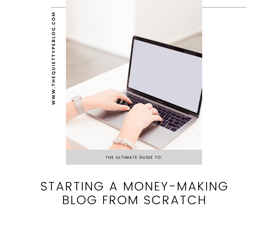 the ultimate guide to starting a money-making blog from scratch by the quiet type