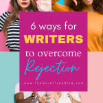 6 ways for writers to overcome rejection
