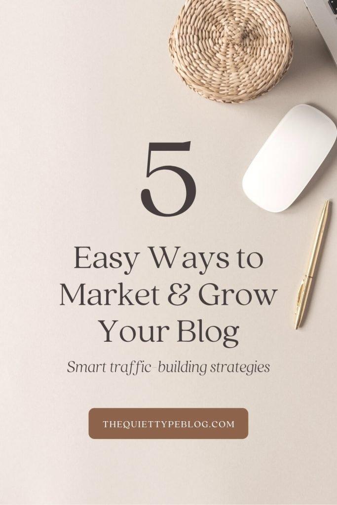 5 Easy Ways to Market & Grow Your Blog | The Quiet Type